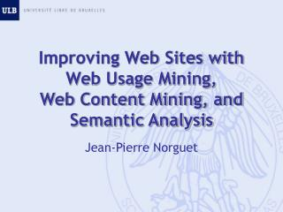Improving Web Sites with Web Usage Mining, Web Content Mining, and Semantic Analysis