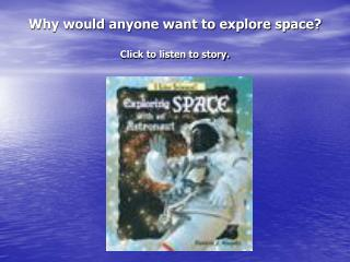 Why would anyone want to explore space? Click to listen to story.