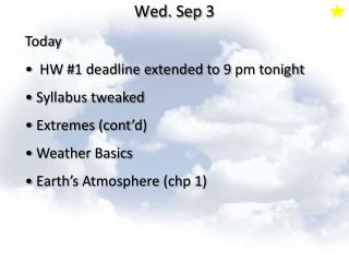 Today  HW #1 deadline extended to 9 pm tonight Syllabus tweaked  Extremes (cont'd)  Weather Basics
