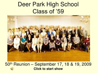 Deer Park High School Class of '59 50 th  Reunion – September 17, 18 & 19, 2009