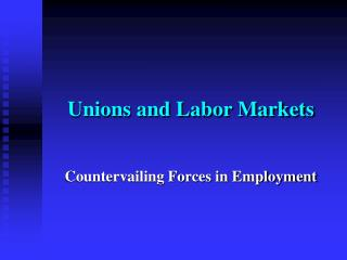 Unions and Labor Markets