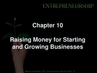 Chapter 10 Raising Money for Starting and Growing Businesses