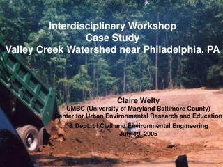 Interdisciplinary Workshop Case Study Valley Creek Watershed near Philadelphia, PA