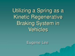 Utilizing a Spring as a Kinetic Regenerative Braking System in Vehicles
