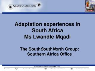 Adaptation experiences in South Africa Ms Lwandle Mqadi