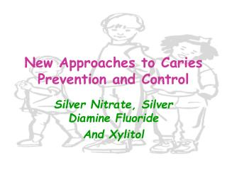 New Approaches to Caries Prevention and Control