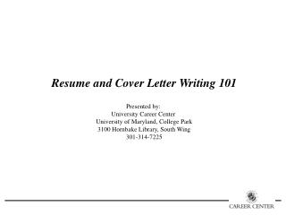 Resume and Cover Letter Writing 101 Presented by:  University Career Center