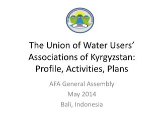 The Union of Water Users' Associations of Kyrgyzstan:  Profile, Activities, Plans