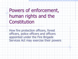 Powers of enforcement, human rights and the Constitution
