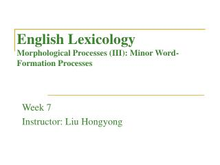 English Lexicology Morphological Processes (III): Minor Word-Formation Processes