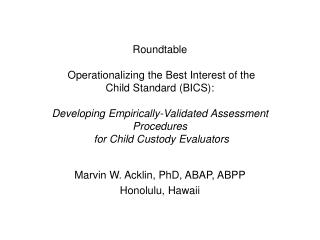 Roundtable   Operationalizing the Best Interest of the  Child Standard BICS:   Developing Empirically-Validated Assessme