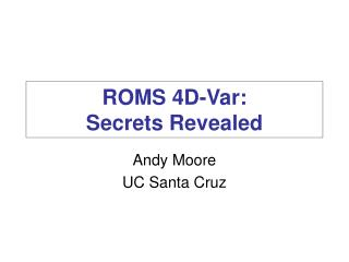 ROMS 4D-Var:  Secrets Revealed