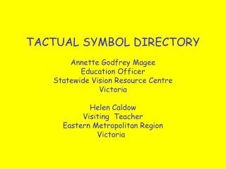 TACTUAL SYMBOL DIRECTORY Annette Godfrey Magee Education Officer  Statewide Vision Resource Centre