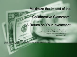 Maximize  the Impact of the Collaborative  Classroom :  A Return on  Your Investment