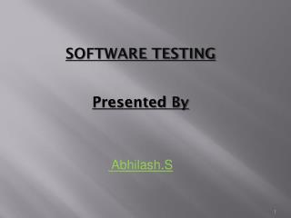 SOFTWARE TESTING Presented  By   Abhilash.S