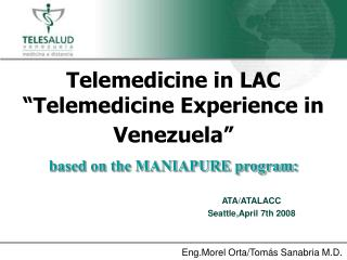 "Telemedicine in LAC ""Telemedicine Experience in Venezuela"" based on the MANIAPURE program:"