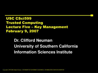 USC CSci599 Trusted Computing Lecture Five – Key Management February 9, 2007