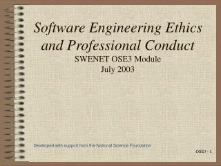 Software Engineering Ethics and Professional Conduct SWENET OSE3 Module July 2003