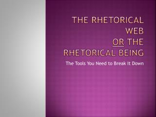 The rhetorical web OR  the rhetorical being