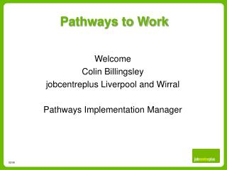 Welcome Colin Billingsley jobcentreplus Liverpool and Wirral Pathways Implementation Manager