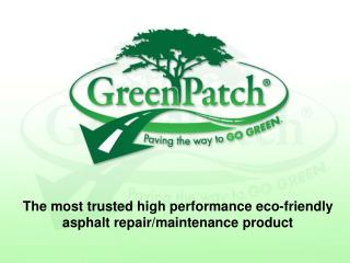 The most trusted high performance eco-friendly asphalt repair/maintenance product
