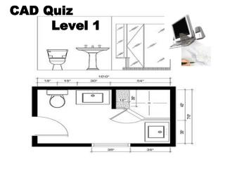 CAD Quiz           Level 1
