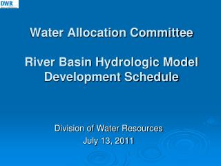 Water Allocation Committee River Basin Hydrologic Model Development Schedule