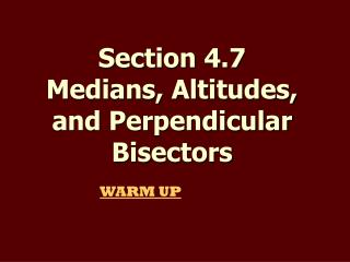Section 4.7  Medians, Altitudes, and Perpendicular Bisectors