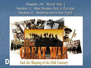 Chapter 24:  World War I Section 1:  War Breaks Out in Europe Section 2:  America Joins the Fight