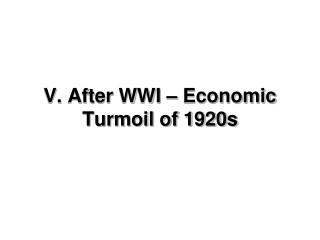 V. After WWI – Economic Turmoil of 1920s
