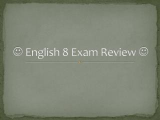   English 8 Exam Review  