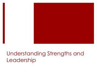 Understanding Strengths  and Leadership