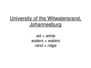 University of the Witwatersrand, Johannesburg wit = white waters = waters rand = ridge