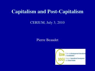 Capitalism and Post-Capitalism CERIUM, July 3, 2010