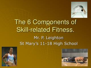 The 6 Components of Skill-related Fitness.