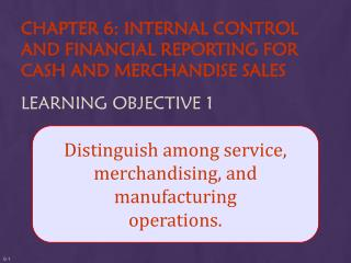 Distinguish among service, merchandising, and manufacturing operations.