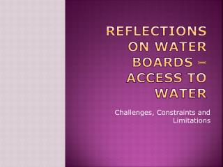 Reflections  on Water Boards  –Access  to Water