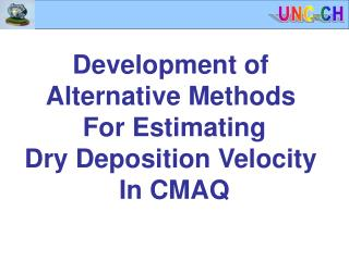 Development of  Alternative Methods  For Estimating Dry Deposition Velocity  In CMAQ