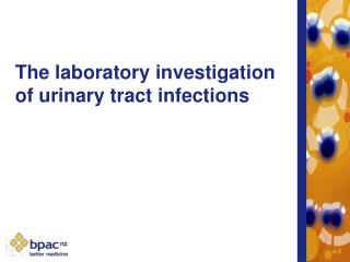 The laboratory investigation of urinary tract infections