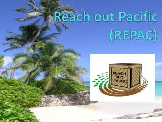 Reach out Pacific                        (REPAC)