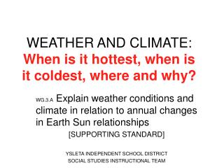 WEATHER AND CLIMATE:  When is it hottest, when is it coldest, where and why?