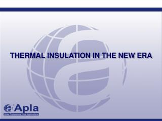 THERMAL INSULATION IN THE NEW ERA