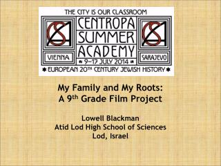 My Family and My Roots:  A 9 th  Grade Film Project Lowell Blackman