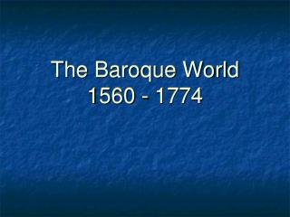 The Baroque World 1560 - 1774