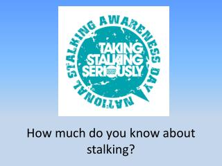 How much do you know about stalking?