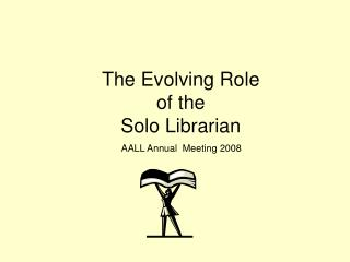 The Evolving Role  of the  Solo Librarian