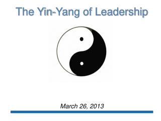The Yin-Yang of Leadership  March 26, 2013