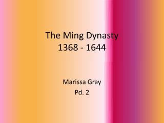 The Ming Dynasty 1368 - 1644