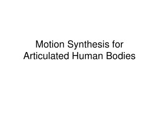 Motion Synthesis for Articulated Human Bodies