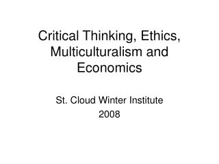 Critical Thinking, Ethics, Multiculturalism and Economics